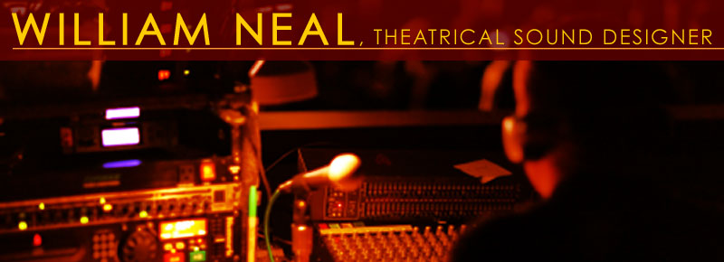 WILLIAM NEAL, Theatrical Sound Designer